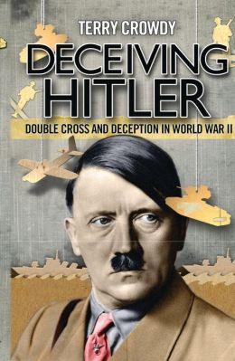 Deceiving Hitler PB: Double Cross and Deception in World War II