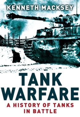 Tank Warfare: A History of Tanks in Battle