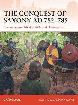 The Conquest of Saxony AD 782-785: Charlemagne's defeat of Widukind of Westphalia