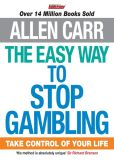 Book Cover Image. Title: The Easy Way to Stop Gambling:  Take Control of Your Life, Author: Allen Carr