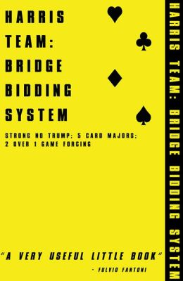HARRIS TEAM: BRIDGE BIDDING SYSTEM for tablet devices: A COMPLETE GUIDE TO STRONG NO TRUMP, 5 CARD MAJORS, 2 OVER 1 GAME FORCING & MORE.