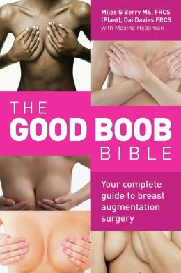 The Good Boob Bible: Your Complete Guide to Breast Augmentation Surgery
