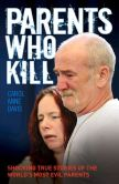 Book Cover Image. Title: Parents Who Kill:  Shocking True Stories of the World's Most Evil Parents, Author: Carol Anne Davis