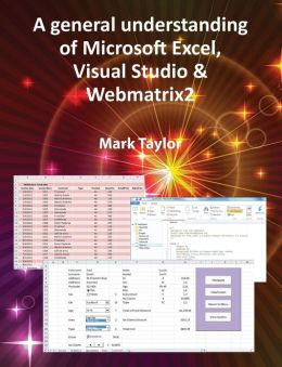 A General Understanding of Microsoft Excel, Visual Studio & Webmatrix2