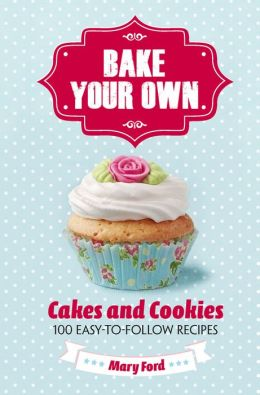 Bake Your Own: Cakes and Biscuits