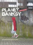 Book Cover Image. Title: Planet Banksy:  The Man, His Work and the Movement He Has Inspired, Author: KET
