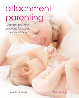 Attachment Parenting: Advice, tips and solutions for caring for your baby