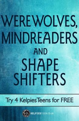 Werewolves, Mindreaders and Shapeshifters: Try 4 KelpiesTeens for FREE