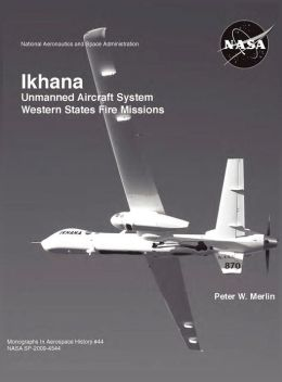Ikhana: Unmanned Aircraft System Western States Fire Missions (NASA Monographs in Aerospace History series, number 44)