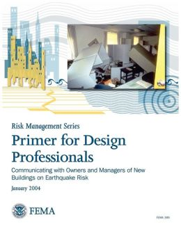 Primer for Design Professionals: Communicating with Owners and Managers of New Buildings on Earthquake Risk (Risk Management Series)