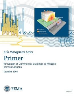 Primer for Design of Commercial Buildings to Mitigate Terrorist Attacks (Risk Management Series)