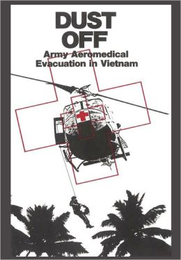 Dust Off: Army Aeromedical Evacuation of Vietnam