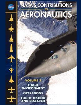NASA's Contributions to Aeronuatics Volume II: Flight Environment, Operations, Flight Testing and Research
