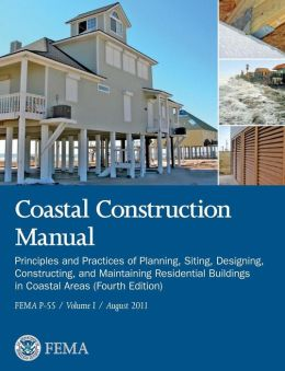 Coastal Construction Manual Volume 1: Principles and Practices of Planning, Siting, Designing, Constructing, and Maintaining Residential Buildings in