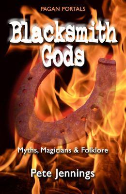 Blacksmith Gods: Myths, Magicians & Folklore