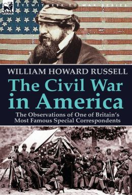 The Civil War in America: the Observations of One of Britain's Most Famous Special Correspondents