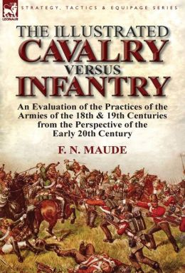 The Illustrated Cavalry Versus Infantry: An Evaluation of the Practices of the Armies of the 18th & 19th Centuries from the Perspective of the Early 2