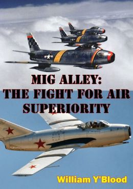 MIG Alley: The Fight For Air Superiority [Illustrated Edition]