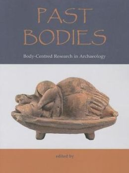 Past Bodies: Body-Centered Research in Archaeology