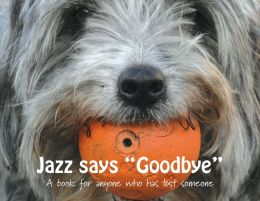 Jazz says Goodbye: A book for anyone who has lost someone (PagePerfect NOOK Book)