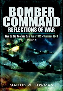 Bomber Command: Reflections of War: Volume 2 - Intensified Attack 1941- 1942