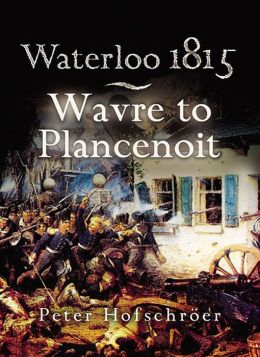 Waterloo 1815: Wavre, Plancenoit and the Race to Paris