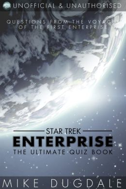 Star Trek: Enterprise - The Ultimate Quiz Book: Questions from the voyages of the first Enterprise