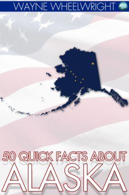 50 Quick Facts about Alaska