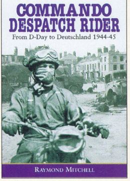 Commando Despatch Rider: From D-Day to Deutschland 1944-45