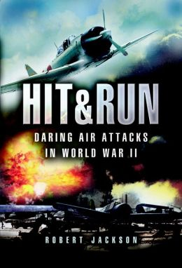 Hit and Run: Daring Air Attacks in World War II