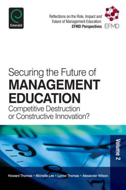 Securing the Future of Management Education: Competitive Destruction or Constructive Innovation?