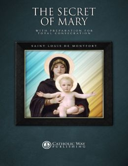 The Secret of Mary: With Preparation for Total Consecration