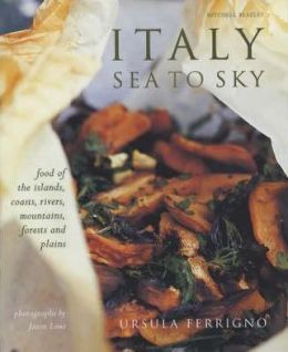 Italy: Sea to Sky: Food of the Islands, Rivers, Mountains and Plains