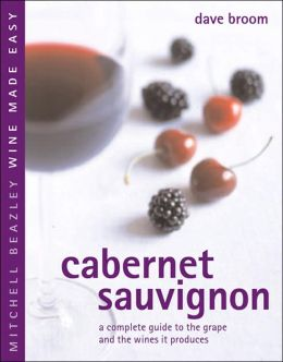 Cabernet Sauvignon: A Complete Guide to the Grape and the Wines it Produces
