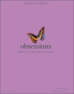 Obsessions: Diverse Collectors and Their Passions