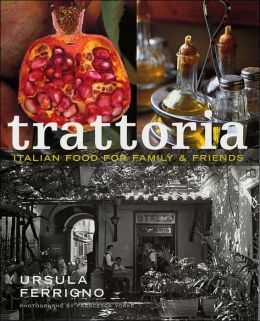 Trattoria: Italian Food for Family & Friends