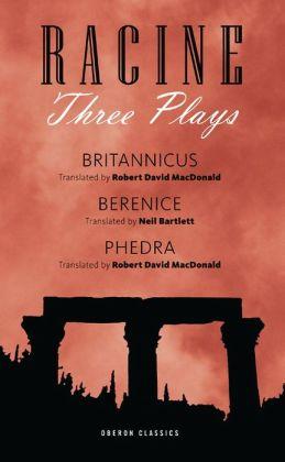 Three Plays (Racine): Berenice, Phedre, Britannicus