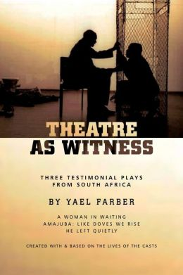 Theatre As Witness: Three Testimonial Plays From South Africa