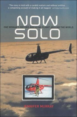 Now Solo: One Woman's Record-Breaking Flight Around the World