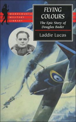 Flying Colours: The Epic Story of Douglas Bader