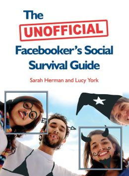 The Unofficial Facebooker's Social Survival Guide
