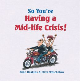 So You're Having a Mid Life Crisis