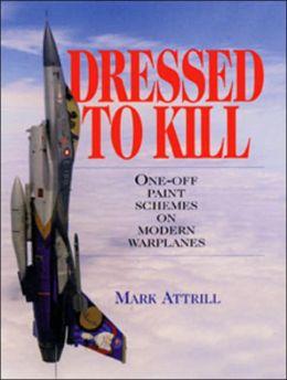 Dressed to Kill : One-off Paint Schemes on Modern Warplanes