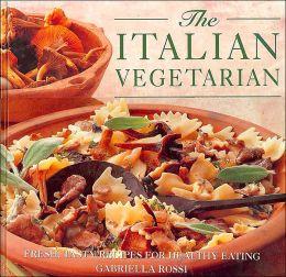 Italian Vegetarian: Fresh, Tasty Recipes for Healthy Eating