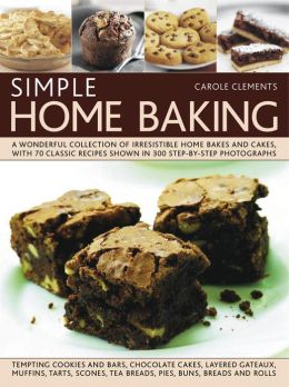 Simple Home Baking: A Wonderful Collection of Irresistible Home Bakes and Cakes, with 70 Classic Recipes Shown in 300 Step-By-Step Photographs