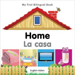 My First Bilingual Book-Home (English-Italian)