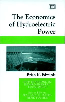 Economics of Hydroelectric Power (New Horizons in Environmental Economics)