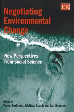 Negotiating Environmental Change: New Perspectives from Social Science