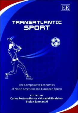 Transatlantic Sport: The Comparative Economics of North American and European Sports