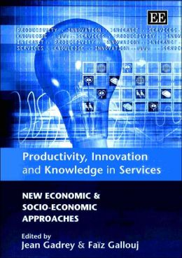 Productivity, Innovation and Knowledge in Services: New Economic and Socio-Economic Approaches